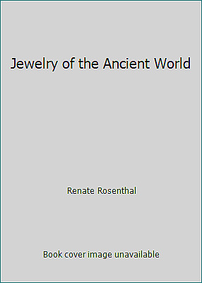 Jewelry of the Ancient World by Renate Rosenthal