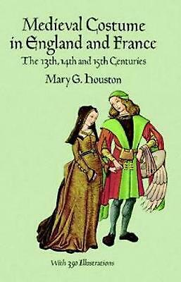 Medieval Costume in England and France: The 13th, 14th and 15th Centuries by Mar