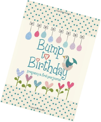 Bump to Birthday, Pregnancy & First Year Baby Journal : an award-winning journal