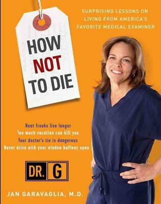 How Not to Die: Surprising Lessons from America's Favorite Medical Examiner by J