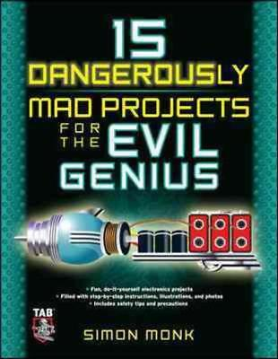 15 Dangerously Mad Projects For The Evil Genius - Monk, Simon - New Paperback Bo
