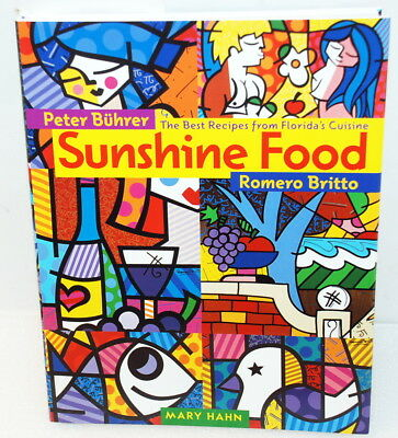 Romero Britto SUNSHINE FOOD The Best Recipes from Florida's Cuisine Peter Buhrer