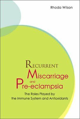 Recurrent Miscarriage And Pre Eclampsia: The Roles ... by Wilson, Rhoda Hardback