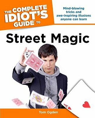 The Complete Idiot's Guide to Street Magic (Complete Idiot's Gui... by Tom Ogden