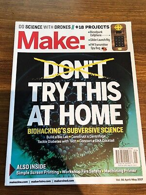 Make Magazine Vol. 56 April/May 2017 - Biohacking Science, Drones, Projects