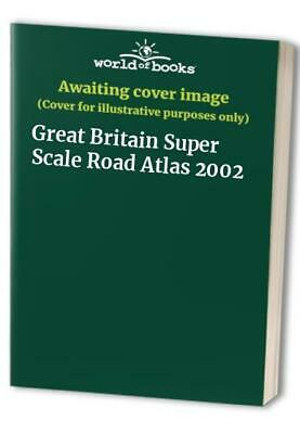 Great Britain Super Scale Road Atlas 2002 Paperback Book The Cheap Fast Free
