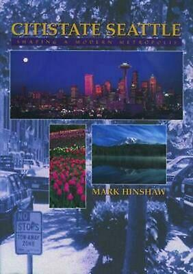 Citistate Seattle: Shaping a Modern Metropolis by Mark L. Hinshaw (English) Hard