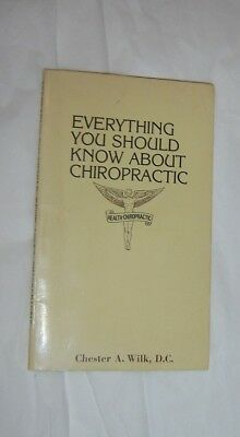 Everything You Should Know About Chiropractic by Chester A. Wilk D.C.