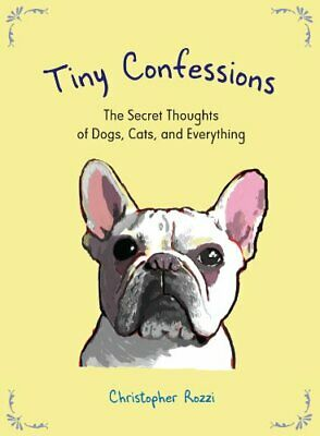 Tiny Confessions: The Secret Thoughts of Dogs, Cats, an... by Rozzi, Christopher