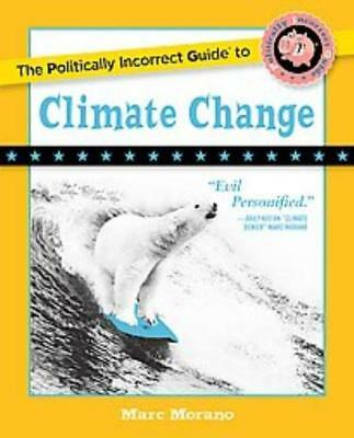 The Politically Incorrect Guide To Climate Change - Morano, Marc - New Paperback