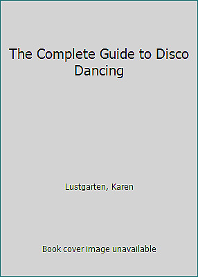 The Complete Guide to Disco Dancing by Lustgarten, Karen