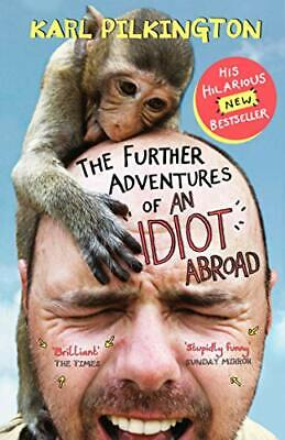 The Further Adventures of An Idiot Abroad by Pilkington, Karl Book The Cheap