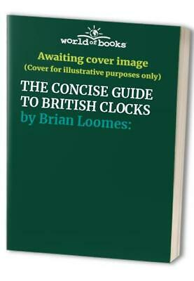 THE CONCISE GUIDE TO BRITISH CLOCKS by Brian Loomes: Paperback Book The Cheap