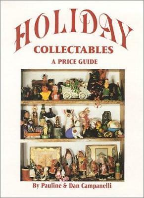 Holiday Collectables : A Price Guide by Dan Campanelli; Pauline Campanelli