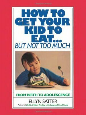 How to Get Your Kids to Eat...But Not Too Much by Ellyn Satter Paperback Book
