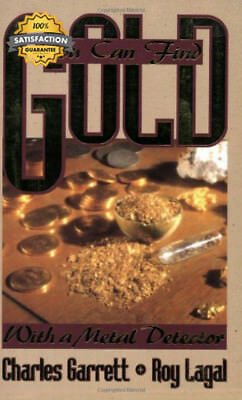 You Can Find Gold: With a Metal Detector: Prospective and Treasure Hunting...