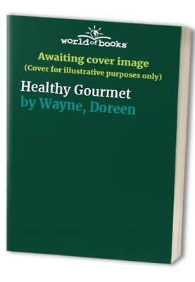 Healthy Gourmet by Wayne, Doreen Hardback Book The Cheap Fast Free Post