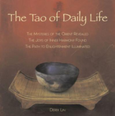 The Tao of Daily Life : The Mysteries of the Orient Revealed - The Joys of...