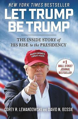 Let Trump Be Trump: The Inside Story of His Rise to the Presidency  (ExLib)