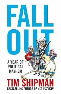 Fall Out: A Year of Political Mayhem by Shipman, Tim Book The Cheap Fast Free