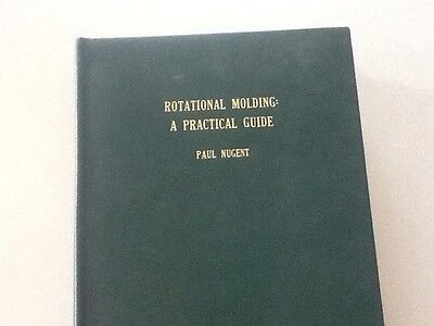 Rotational Moulding A Pracical Guide Paul Nugent Hard Cover 2001