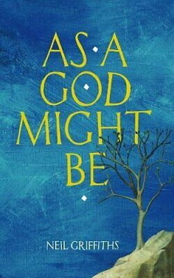 As a God Might Be by Neil Griffiths Book The Cheap Fast Free Post