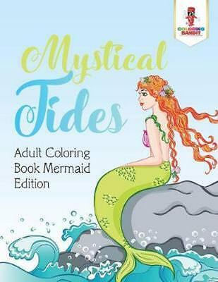 Mystical Tides: Adult Coloring Book Mermaid Edition by Coloring Bandit Paperback