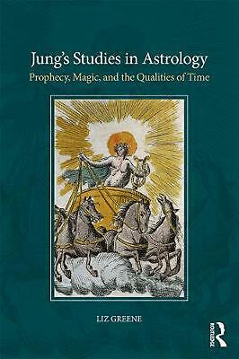 Jung's Studies in Astrology: Prophecy, Magic, and the Qualities of Time by Liz G