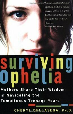 Surviving Ophelia: Mothers Share Their Wisdom in Navi... by Dellasega PH.D., PH