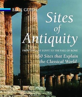 NEW Sites of Antiquity : From Ancient Egypt to the Fall of Rome, 50 Sites That
