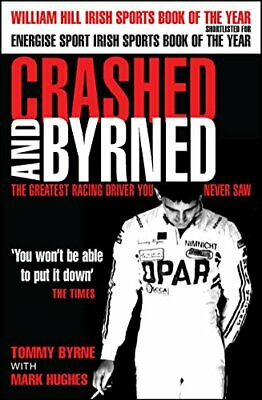 Crashed and Byrned: The Greatest Racing Driver You ... by Hughes, Mark Paperback