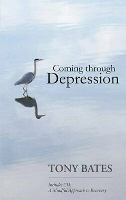 Coming Through Depression: A Mindful Approach to Recovery (Book... by Tony Bates