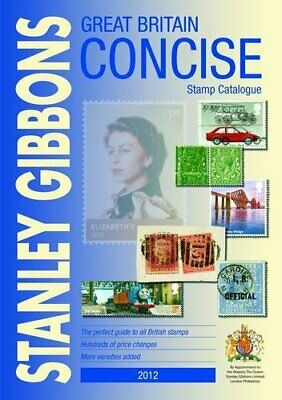 Great Britain Concise 2012 2012: Stanley Gibbons Stamp Catalogue Book The Cheap