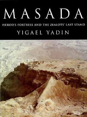 Masada: Herod's Fortress and the Zealots' Last Stand by Yadin, Yigael