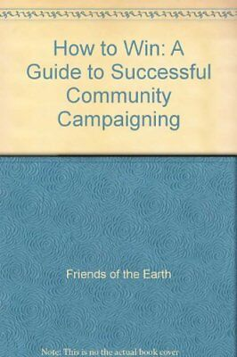 How to Win: Friends of the Earth's Guide to... by Friends of the Earth Paperback