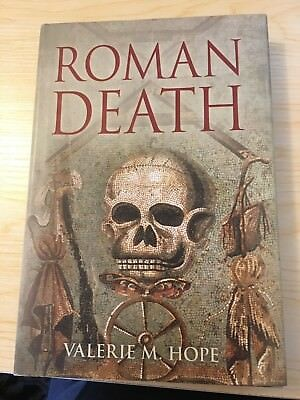 Roman Death: Dying and the Dead in Ancient Rome by Valerie M. Hope Hardback