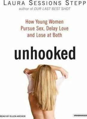 NEW Unhooked : How Young Women Pursue Sex, Delay Love, and Lose at Both