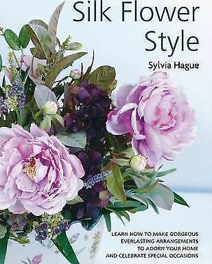 NEW Silk Flower Style : Gorgeous Everlasting Arrangements to Adorn Your Home an