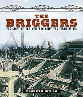 The Briggers: The Story of the Men Who Built the F... by Elspeth Wills Paperback