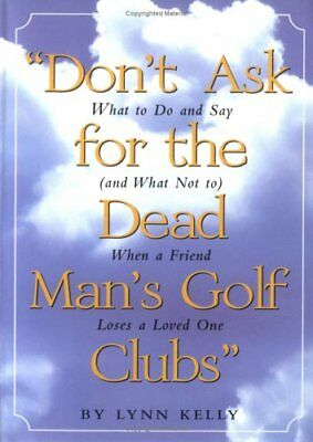 Don't Ask for the Dead Man's Golf Clubs: What to Do ... by Kelly, Lynn Paperback