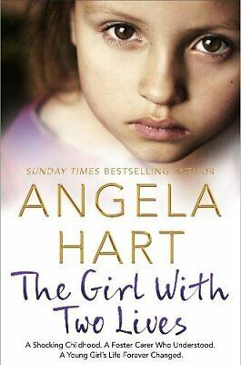 The Girl With Two Lives: A Shocking Childhood. A Foster Carer... by Hart, Angela