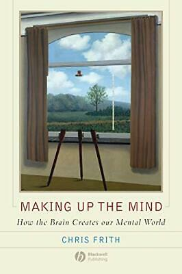 Making Up the Mind: How the Brain Creates Our Menta... by Frith, Chris Paperback