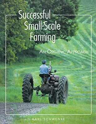 Successful Small Scale Farming: An Organic Approa... by Schwenke, Karl Paperback