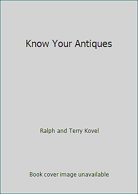 Know Your Antiques by Ralph and Terry Kovel
