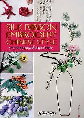 NEW Silk Ribbon Embroidery Chinese Style : An Illustrated Stitch Guide