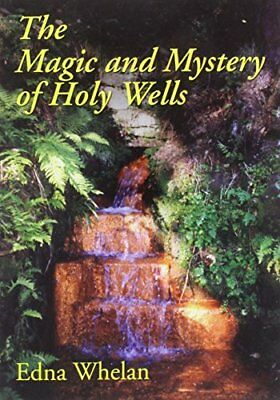 The Magic and Mystery of Holy Wells by Whelan, Edna Paperback Book The Cheap
