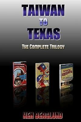 Taiwan to Texas: The Complete Trilogy by Berglund, Ken -Paperback