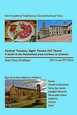 Central Tuscany Eight Tuscan Hill Towns Guide Valdichi by Grabinger Scott Tiezzi