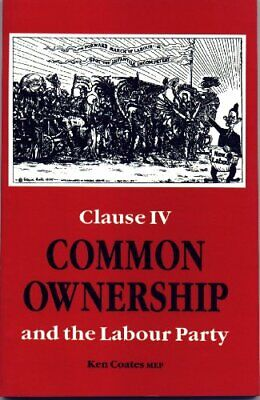 Common Ownership: Clause Four and the Labour Party by Sidney Webb Paperback The