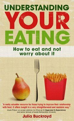 Understanding Your Eating: How To Eat And Not Worry About ... by Buckroyd, Julia
